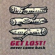 GET LOST! - NEVER COME BACK
