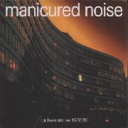 MANICURED NOISE - NORTHERN STORIES 1978/80