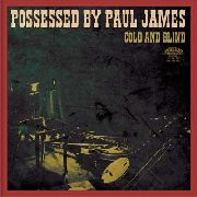 POSSESSED BY PAUL JAMES - COLD AND BLIND