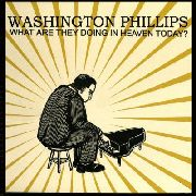 PHILLIPS, WASHINGTON - WHAT ARE THEY DOING IN HEAVEN TODA
