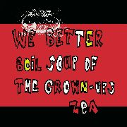 ZEA - WE BETTER BOIL SOUP OF THE GROWNUPS