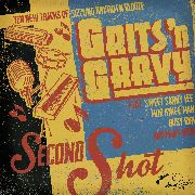 GRITS'N GRAVY - SECOND SHOT
