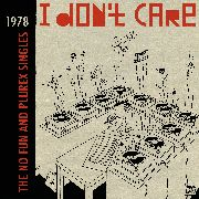 VARIOUS - I DON'T CARE: THE NO FUN AND PLUREX SINGLES