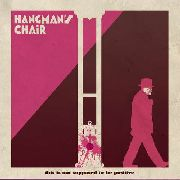 HANGMAN'S CHAIR - THIS IS NOT SUPPOSED TO BE POSITIVE (2LP)