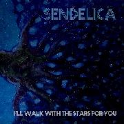 SENDELICA - (COL) I'LL WALK WITH THE STARS FOR YOU