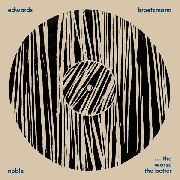 BROTZMANN/EDWARDS/NOBLE - ...THE WORSE THE BETTER