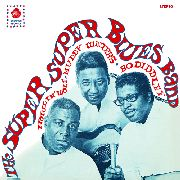 SUPER SUPER BLUES BAND - HOWLIN' WOLF, MUDDY WATERS & BO DIDDLEY