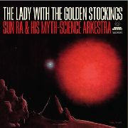 "SUN RA & HIS MYTH SCIENCE ARKESTRA - THE LADY WITH THE GOLDEN STOCKINGS (10"")"