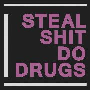 STEAL SHIT DO DRUGS - STEAL SHIT DO DRUGS