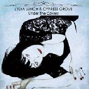 LUNCH, LYDIA -& CYPRESS GROVE- - UNDER THE COVERS