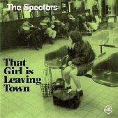 SPECTORS - THAT GIRL IS LEAVING TOWN/I FELL IN