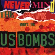 U.S. BOMBS - NEVER MIND THE OPEN MINDS/DEFINITIV