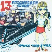 13 FRIGHTENED GIRLS - SMOKE THIS AND WALK/SPLASH 1