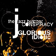 JAZZ BUTCHER CONSPIRACY - GLORIOUS & IDIOTIC