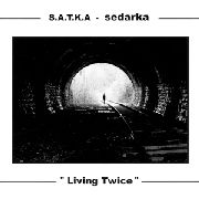 S.A.T.K.A./SEDARKA - LIVING TWICE (SPLIT)