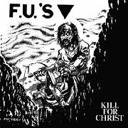 F.U.'S - KILL FOR CHRIST/MY AMERICA