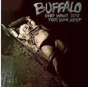 BUFFALO - ONLY WANT YOU FOR YOUR BODY