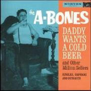 A-BONES - DADDY WANTS A COLD BEER...&..(2CD)