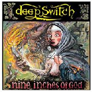 DEEP SWITCH - NINE INCHES OF GOD (COLOURED)