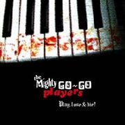 "MIGHTY GO-GO PLAYERS - PLAY, LOSE & DIE (10"")"