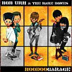 URH, BOB -& THE BAREBONES- - HOODOO GARAGE