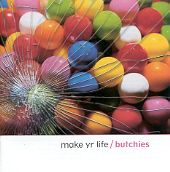 BUTCHIES - MAKE YR LIFE