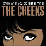 CHEEKS - I KNOW WHAT YOU DID LAST SUMMER