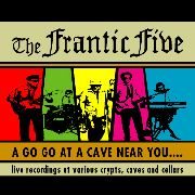 FRANTIC V - A GO GO AT THE CAVE NEAR YOU