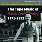 CRESHEVSKY, NOAH - TAPE MUSIC OF NOAH CRESHEVSKY...