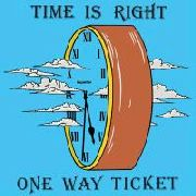 ONE WAY TICKET - TIME IS RIGHT