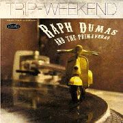 DUMAS, RAPH -& THE PRIMAVERAS- - THE TRIP/WEEKEND