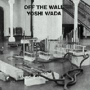 WADA, YOSHI - OFF THE WALL