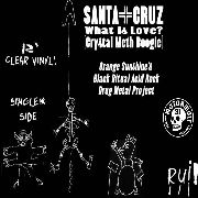 SANTA CRUZ - WHAT IS LOVE? CRYSTAL METH BOOGIE