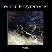 WHILE HEAVEN WEPT - (BLACK) VESSEL