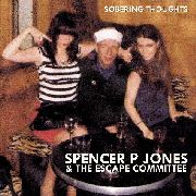 JONES, SPENCER P. -& THE ESCAPE COMMITTEE- - SOBERING THOUGHTS
