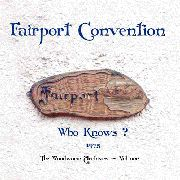 FAIRPORT CONVENTION - WHO KNOWS (2LP)