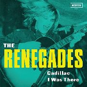 RENEGADES - CADILLAC/I WAS THERE