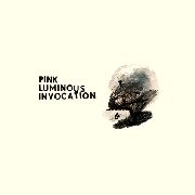 PINK LUMINOUS INVOCATION - PINK LUMINOUS INVOCATION