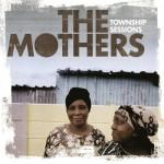 MOTHERS - TOWNSHIP SESSIONS