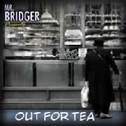 MR. BRIDGER - OUT FOR TEA