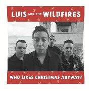 LUIS & THE WILDFIRES - WHO LIKES CHRISTMAS ANYWAY?