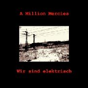 A MILLION MERCIES - WIR SIND ELEKTRISCH (+CD)