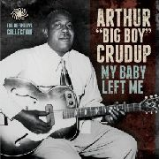 CRUDUP, ARTHUR 'BIG BOY' - MY BABY LEFT ME (2CD)