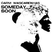 MASCARENHAS, CARM - SOMEDAY SOON