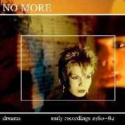 NO MORE - DREAMS: EARLY RECORDINGS 1980-82 (2