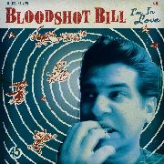 BLOODSHOT BILL - I'M IN LOVE