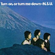 N.S.U. - TURN ON, OR TURN ME DOWN (UK)