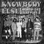 KNOWBODY ELSE - SOLDIERS OF PURE PEACE