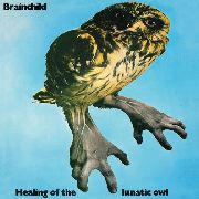 BRAINCHILD - HEALING OF THE LUNATIC OWL (UK)