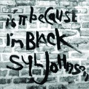 JOHNSON, SYL - IS IT BECAUSE I'M BLACK